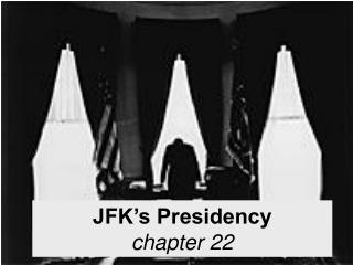 JFK's Presidency chapter 22