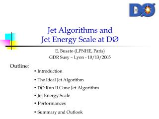 Jet Algorithms and  Jet Energy Scale at D Ø