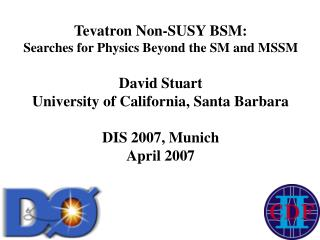Tevatron Non-SUSY BSM: Searches for Physics Beyond the SM and MSSM David Stuart