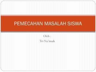 PEMECAHAN MASALAH SISWA