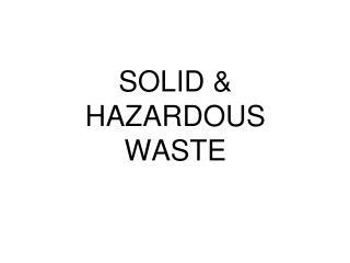 SOLID & HAZARDOUS WASTE