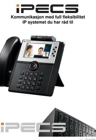 Kommunikasjon med full fleksibilitet IP systemet du har råd til