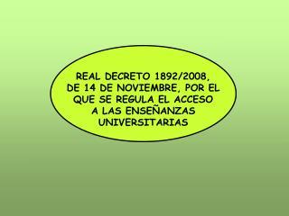 REAL DECRETO 1892/2008, DE 14 DE NOVIEMBRE, POR EL QUE SE REGULA EL ACCESO A LAS ENSE�ANZAS
