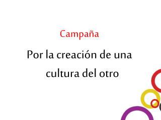 Campaña  Por la creación de una cultura del otro
