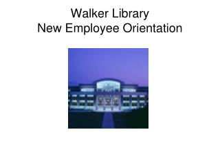 Walker Library  New Employee Orientation