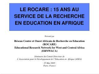 LE ROCARE : 15 ANS AU SERVICE DE LA RECHERCHE EN EDUCATION EN AFRIQUE