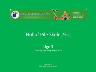 Holluf Pile Skole, 9. c Uge 3 Mandag og fredag: 8.00 – 9.30