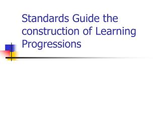 Standards Guide the construction of Learning Progressions