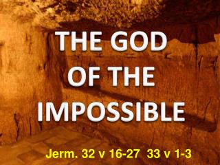 THE GOD OF THE  IMPOSSIBLE