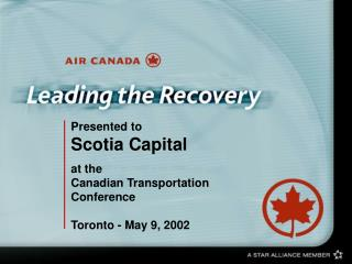 Presented to  Scotia Capital at the Canadian Transportation Conference Toronto - May 9, 2002