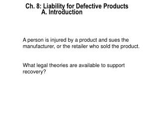 Ch. 8: Liability for Defective Products 		A. Introduction
