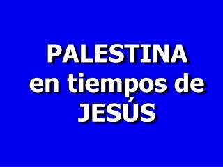 PALESTINA en tiempos de JESÚS