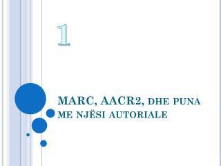 MARC, AACR2, dhe puna me njësi autoriale