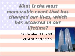 What is the most memorable event that has changed our lives, which has occurred in our lifetime?