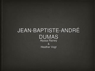JEAN-BAPTISTE-ANDRÉ DUMAS
