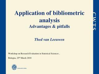 Application of bibliometric analysis Advantages & pitfalls Thed van Leeuwen