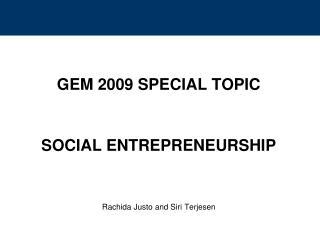 GEM 2009 SPECIAL TOPIC  SOCIAL ENTREPRENEURSHIP Rachida Justo and Siri Terjesen