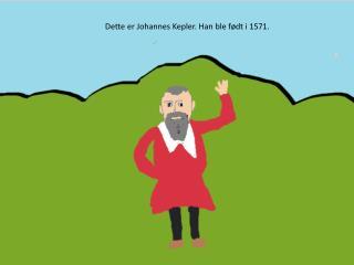 Dette er Johannes  Kepler . Han ble f�dt i 1571.
