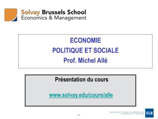 ECONOMIE POLITIQUE ET SOCIALE Prof. Michel Allé