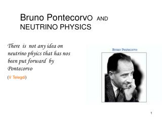 Bruno Pontecorv O   AND NEUTRINO PHYSICS