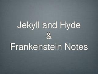 Jekyll and Hyde & Frankenstein Notes