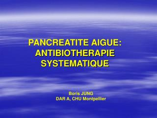 PANCREATITE AIGUE: ANTIBIOTHERAPIE SYSTEMATIQUE
