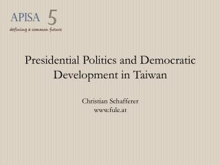 Presidential Politics and Democratic Development in Taiwan Christian Schafferer fule.at