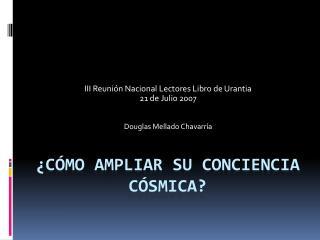 � C�mo Ampliar Su Conciencia C�smica?