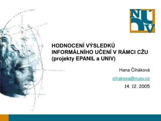 HODNOCENÍ VÝSLEDKŮ INFORMÁLNÍHO UČENÍ V RÁMCI CŽU (projekty EPANIL a UNIV) Hana Čiháková
