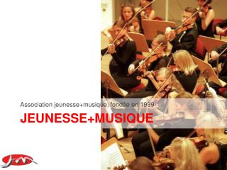 J EUNESSE+MUSIQUE