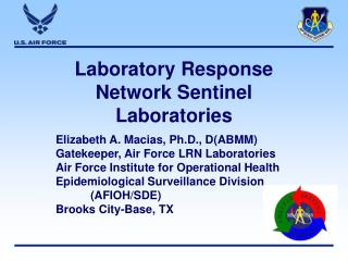 Laboratory Response Network Sentinel Laboratories  Elizabeth A. Macias, Ph.D., DABMM Gatekeeper, Air Force LRN Laborator