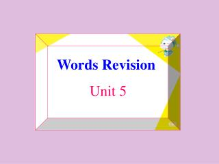 Words Revision            Unit 5
