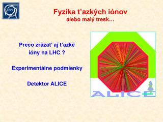 Fyzika t'azkých iónov alebo malý tresk…