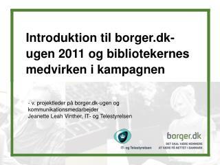 Introduktion til borger.dk-ugen 2011 og bibliotekernes medvirken i kampagnen