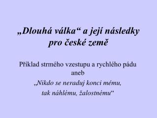 """""""Dlouhá válka"""" a její následky pro české země"""