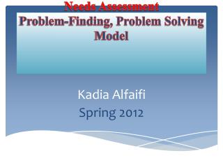 Needs Assessment Problem- F inding, Problem  Solving Model