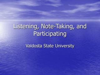 Listening, Note-Taking, and Participating