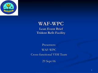 WAF-WPC Lean Event Brief Trident Refit Facility