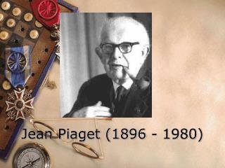 Jean Piaget (1896 - 1980)