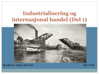 Industrialisering og internasjonal handel (Del 1)