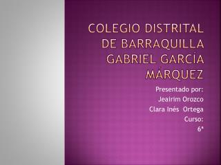 Colegio Distrital De Barraquilla  Gabriel García  Márquez
