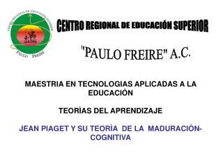 MAESTRIA EN TECNOLOGIAS APLICADAS A LA EDUCACIÓN TEORÌAS DEL APRENDIZAJE