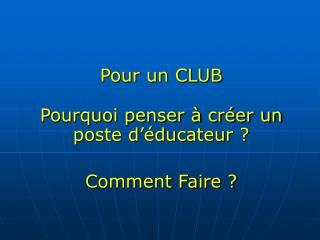 Pour un CLUB Pourquoi penser à créer un poste d'éducateur ? Comment Faire ?