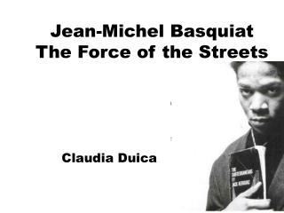 Jean-Michel Basquiat The Force of the Streets