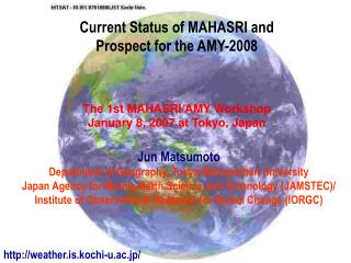 Current Status of MAHASRI and  Prospect for the AMY-2008 The 1st MAHASRI/AMY Workshop