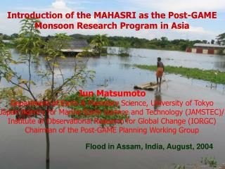 Introduction of the MAHASRI as the Post-GAME Monsoon Research Program in Asia Jun Matsumoto