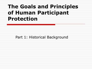 The Goals and Principles of Human Participant Protection