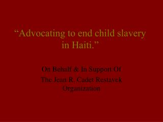 """""""Advocating to end child slavery in Haiti."""""""
