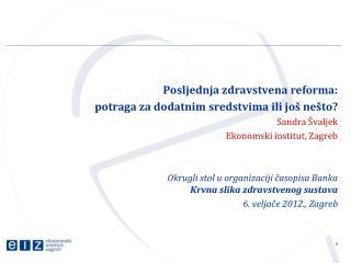Posljednja zdravstvena reforma:  potraga za dodatnim sredstvima ili  još nešto? Sandra Švaljek