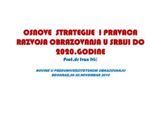 OSNOVE  STRATEGIJE  I PRAVACA RAZVOJA OBRAZOVANJA U SRBIJI DO 2020.GODINE Prof.dr  Ivan  Ivi ć